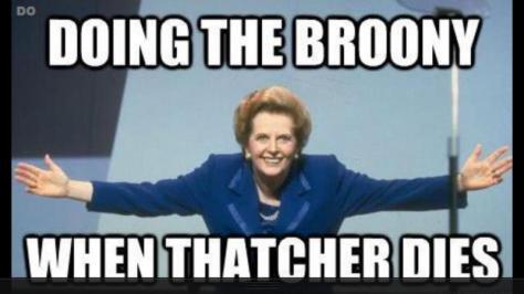 Broony when Thatcher dies