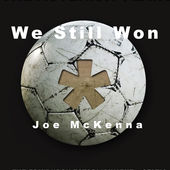 Joe McKenna   We Still Won
